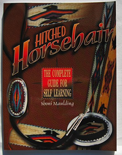 Hitched Horsehair : The Complete Guide for: Shoni Maulding