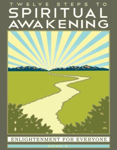 Twelve Steps to Spiritual Awakening: Enlightenment for