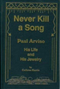 9780965971904: Never Kill a Song, Paul Arviso, His Life and His Jewelry