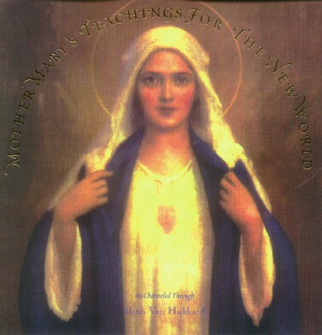 Mother Mary's Teachings For The New World: Hubbard, Ileah Van