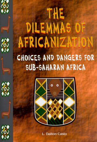 The Dilemmas of Africanization: Choices and Dangers for Sub-Saharan Africa: Casto, L. Dalton