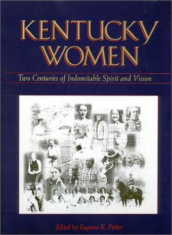 Kentucky Women: Two Centuries of Indomitable Spirit and Vision: Potter, Eugenia K.