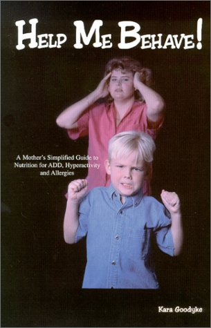9780965987202: Help Me Behave! A Mother's Simplified Guide to Nutrition for ADD, Hyperactivity and Allergies
