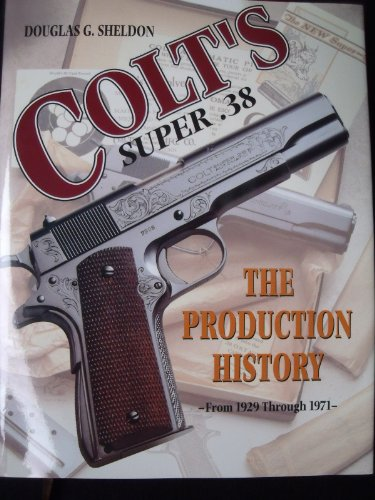 9780965987400: Colt's Super .38 - The Production History from 1929 through 1971