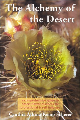 The Alchemy of the Desert : a Comprehensive Guide Desert Flower Essences for Professional & ...