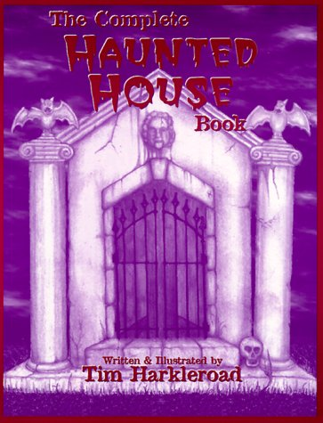 The Complete Haunted House Book: Harkleroad, Tim
