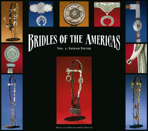 Bridles of the Americas: Indian Silver: Ned and Jody Martin; Robert Bauver