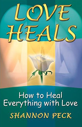 9780965997683: Love Heals: How to Heal Everything with Love