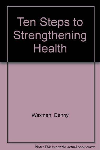 Ten Steps to Strengthening Health: Flynn, Ruth Ann, Waxman, Denny