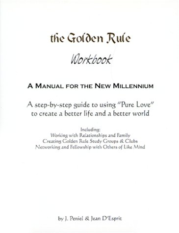 The Golden Rule Workbook: A Manual for the New Millennium: Lahaina, J. Peniel