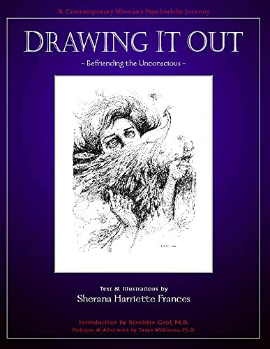 Drawing It Out : Befriending the Unconscious: (A Contemporary Woman's Psychedelic Journey)
