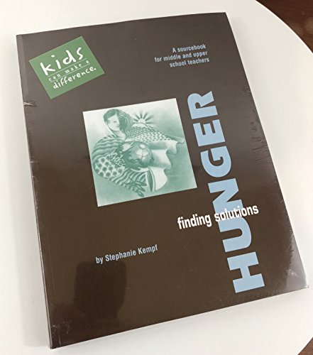 Finding solutions to hunger: Kids can make a difference :a sourcebook for middle and upper school ...