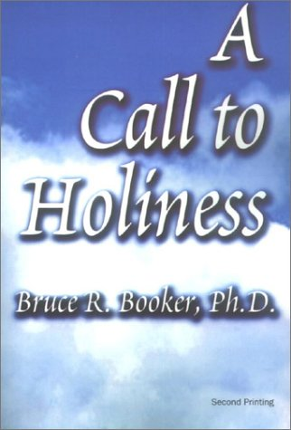 A Call to Holiness: A Cry for Belivers in Jesus to Come Out of Harlot Babylon: Bruce R. Booker
