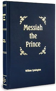 Messiah the Prince: Or, The mediatorial dominion of Jesus Christ: Symington, William