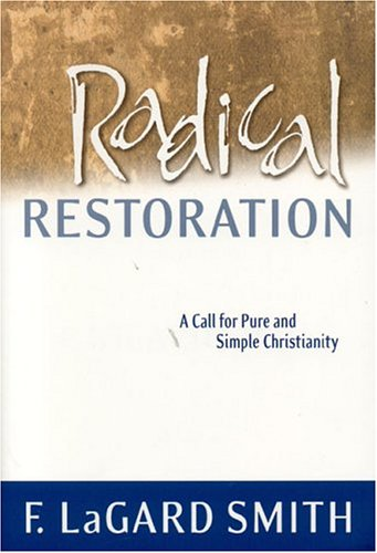 Radical Restoration: A Call for Pure and Simple Christianity (0966006038) by Smith, F.LaGard