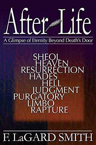 After Life: A Glimpse of Eternity Beyond Death's Door: Smith, F.LaGard