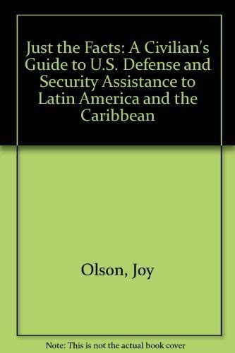 Just the Facts: A Civilian's Guide to U.S. Defense and Security Assistance to Latin America ...