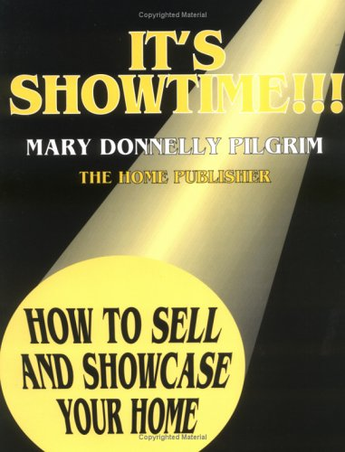 It's Showtime!: How to Sell & Showcase Your Home: Pilgrim, Mary Donnelly