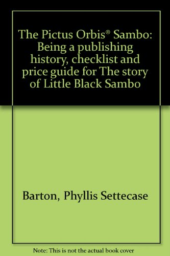 9780966011791: The Pictus Orbis Sambo: Being a Publishing History, Checklist and Price Guide for the Story of Little Black Sambo