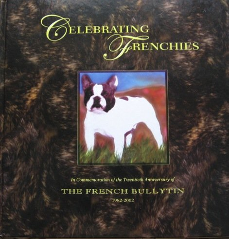 Celebrating Frenchies : In Commemoration of the Twentieth Anniversary of THE FRENCH BULLYTON 1982...