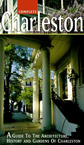 9780966014402: Complete Charleston: A Guide to the Architecture, History, and Gardens of Charleston
