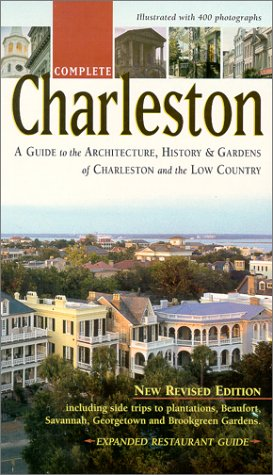 9780966014419: Complete Charleston : A Guide to the Architecture, History & Gardens of Charleston and the Low Country