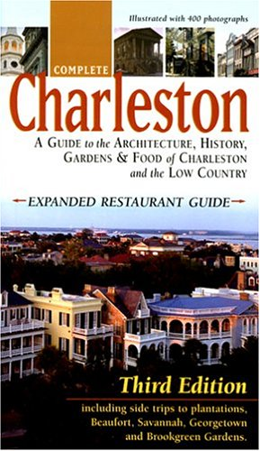 9780966014426: Complete Charleston: A Guide to the Architecture, History, Gardens & Food of Charleston and the Low Country