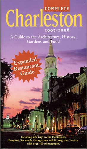 9780966014433: Complete Charleston 2007-2008: A Guide to the Architecture, History, Gardens and Food