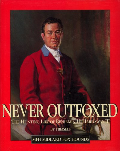 Never outfoxed: The hunting life of Benjamin H. Hardaway III: Hardaway, Benjamin H
