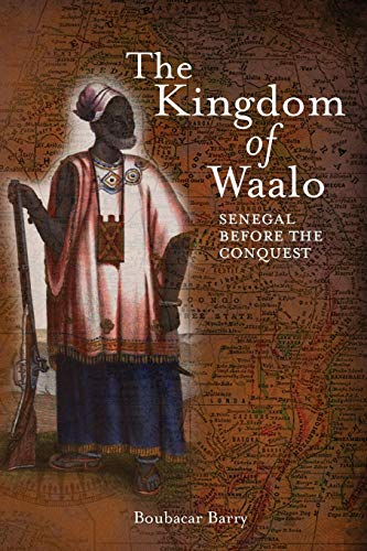 The Kingdom of Waalo: Senegal Before the Conquest (9780966020113) by Barry, Boubacar