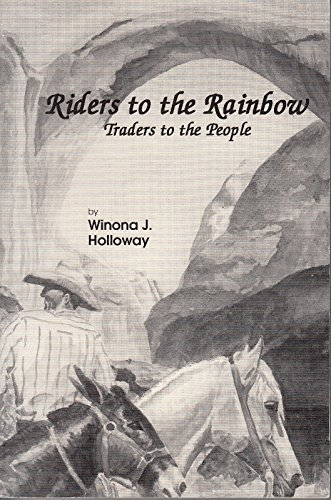 Riders to the Rainbow : Traders to the People -SIGNED BY AUTHOR: Winona J. Holloway