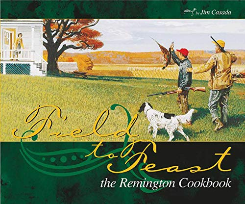 9780966021271: Field to Feast: The Remington Cookbook