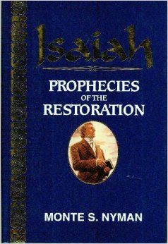 Isaiah: Prophecies of the restoration (0966023129) by Monte S Nyman