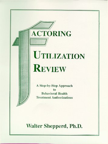 9780966025620: Factoring Utilization Review : A Step-by-Step Approach to Behavioral Health Treatment Authorizations