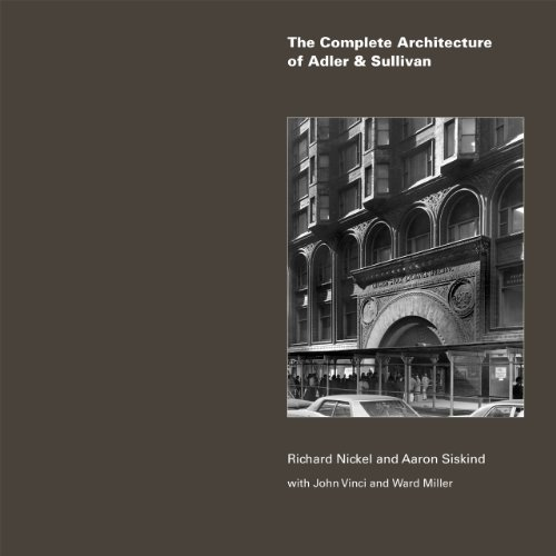 The Complete Architecture of Adler & Sullivan: Richard Nickel; Aaron Siskind; John Vinci; Ward ...