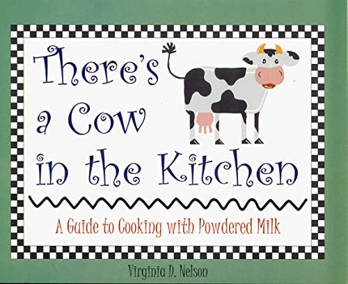 There's a Cow in the Kitchen: A Guide to Cooking with Powdered Milk: Nelson, Virginia D.
