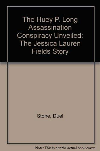 The Huey P. Long Assassination: Conspiracy Unveiled: The Unforgettable and Unfortunate Life of ...