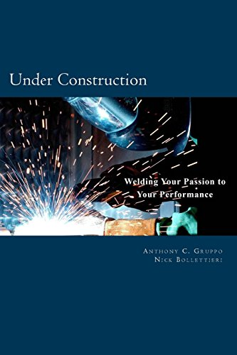 9780966031591: Under Construction: Welding Your Passion to Your Performance