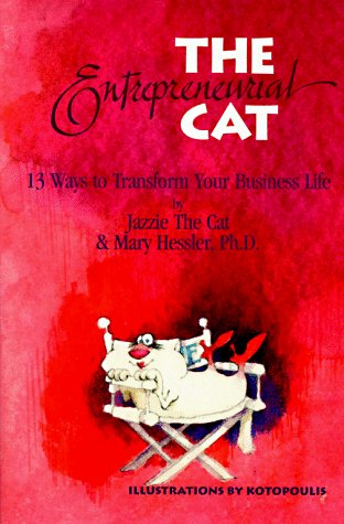 The Entrepreneurial Cat: 13 Ways to Transform Your Business Life: Hessler-Key, Mary; Cat, Jazzie ...