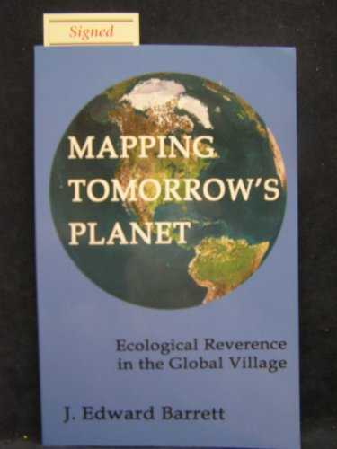 Mapping Tomorrow's Planet: Ecological Reverence in the Global Village: Barrett, J. Edward