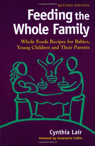 Feeding the Whole Family: Whole Foods Recipes: Colbin, Annemarie, Lair,
