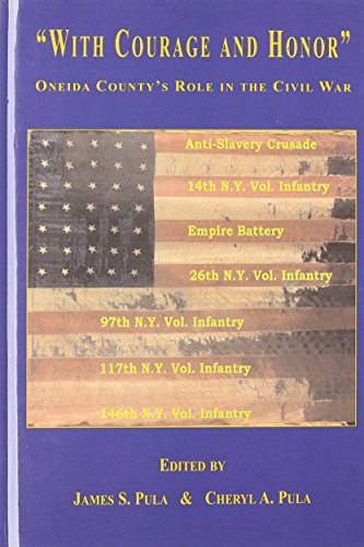 With Courage and Honor: Oneida County's Role in the Civil War: James S. Pula, Cheryl A. Pula