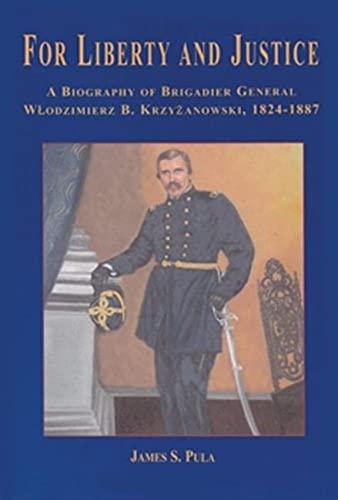 9780966036398: For Liberty and Justice: A Biography of Brigadier General Wlodzimierz B. Krzyzanowski, 1824-1887