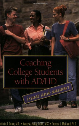 Coaching College Students with AD/HD : Issues and Answers: Quinn, Patricia O.; Ratey, Nancy; ...