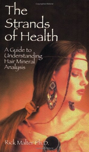 The Strands of Health: A Guide to Understanding Hair Mineral Analysis: Malter, Rick