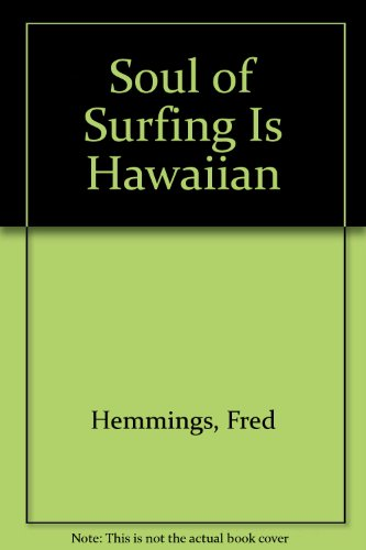 The Soul of Surfing is Hawaiian: Hemmings, Fred