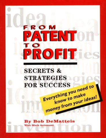 9780966045505: From Patent to Profit: Secrets & Strategies for Success