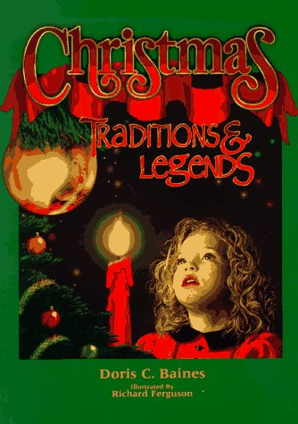 Christmas Traditions & Legends: Traditions and Legends: Ferguson, Richard, Baines, Doris C.