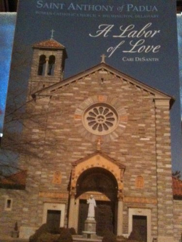 Saint Anthony of Padua Roman Catholic Church, Wilmington, Delaware: A Labor of Love: DeSantis, Cari