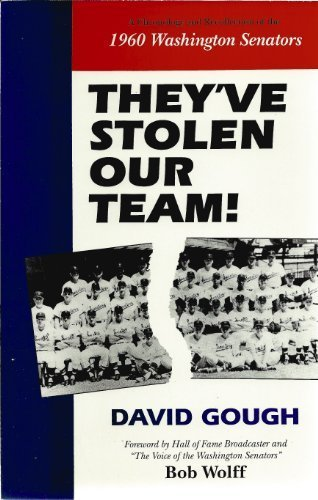 They've Stolen Our Team! : A Chronology and Recollection of the 1960 Washington Senators: ...